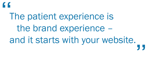 The patient experience is the brand experience and it starts with your website.